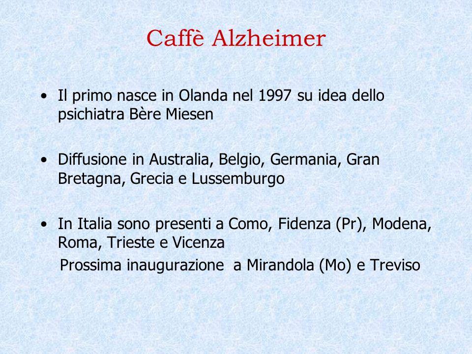 Caffè Alzheimer Il primo nasce in Olanda nel 1997 su idea dello psichiatra Bère Miesen Diffusione in Australia, Belgio, Germania, Gran Bretagna, Greci