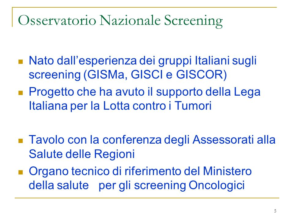 5 Osservatorio Nazionale Screening Nato dallesperienza dei gruppi Italiani sugli screening (GISMa, GISCI e GISCOR) Progetto che ha avuto il supporto d