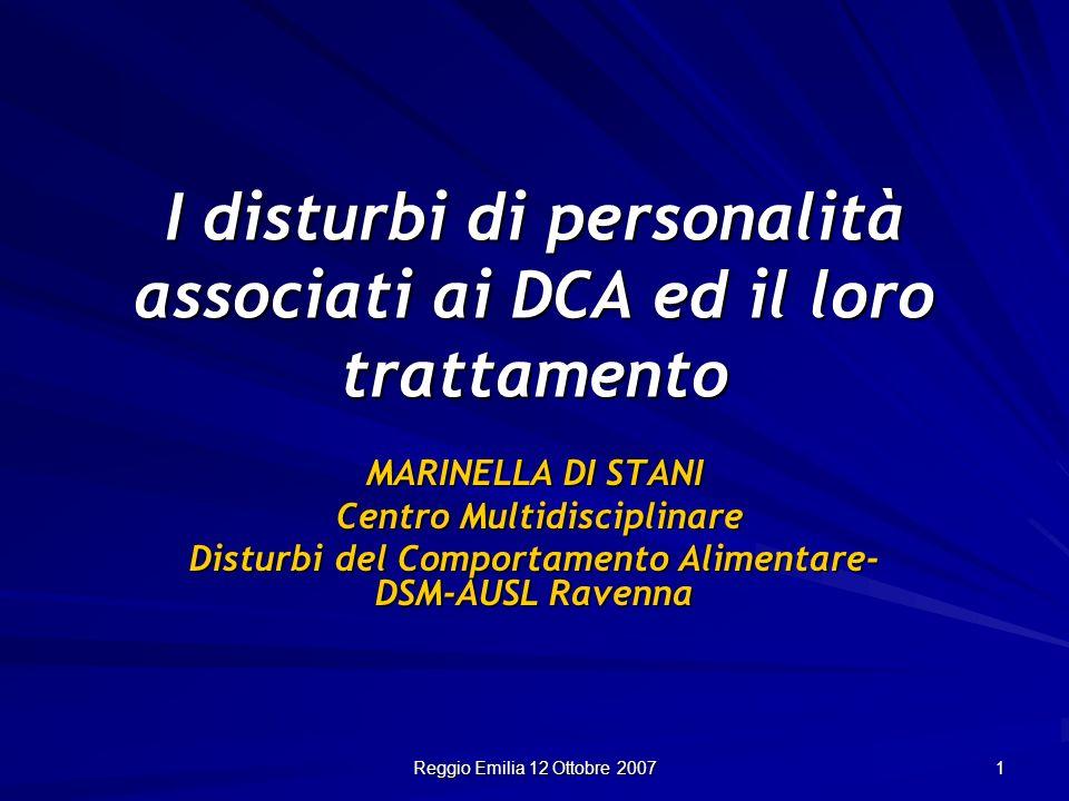Reggio Emilia 12 Ottobre 2007 1 I disturbi di personalità associati ai DCA ed il loro trattamento MARINELLA DI STANI Centro Multidisciplinare Centro M