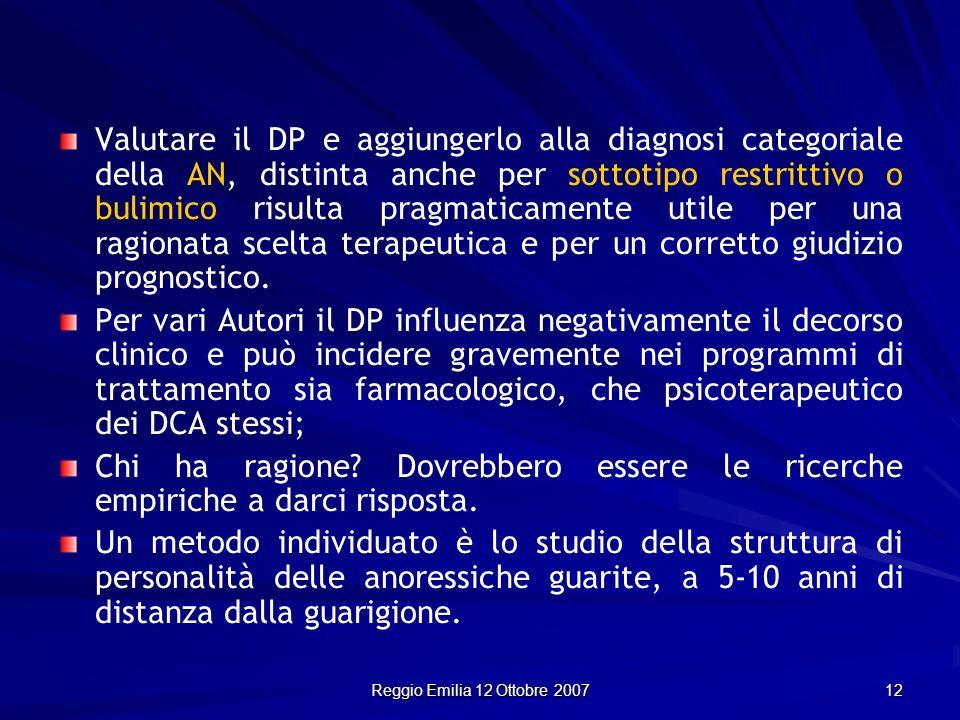 Reggio Emilia 12 Ottobre 2007 12 Valutare il DP e aggiungerlo alla diagnosi categoriale della AN, distinta anche per sottotipo restrittivo o bulimico