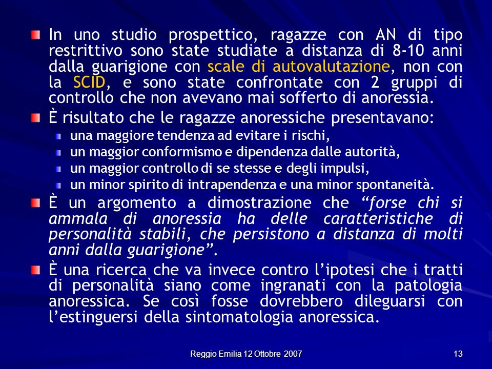 Reggio Emilia 12 Ottobre 2007 13 In uno studio prospettico, ragazze con AN di tipo restrittivo sono state studiate a distanza di 8-10 anni dalla guari