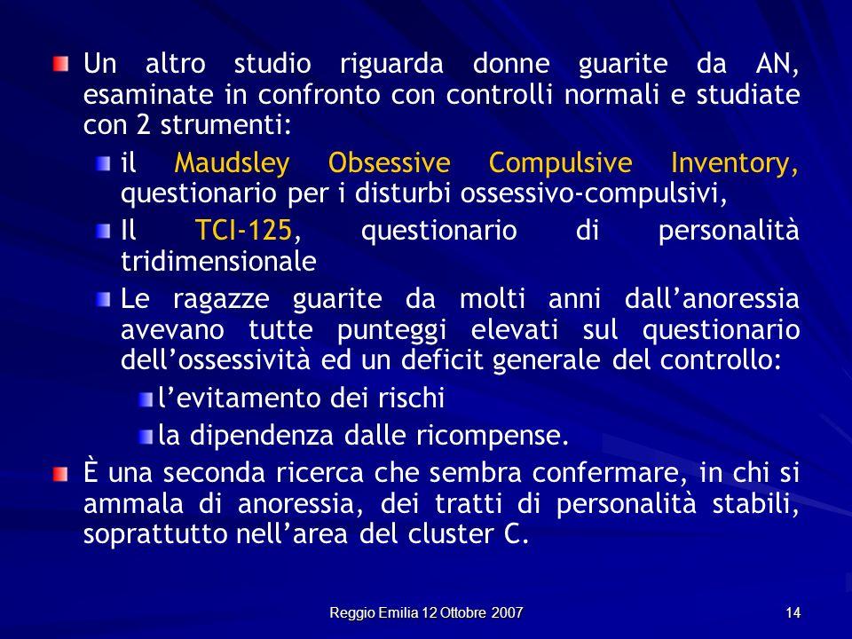 Reggio Emilia 12 Ottobre 2007 14 Un altro studio riguarda donne guarite da AN, esaminate in confronto con controlli normali e studiate con 2 strumenti