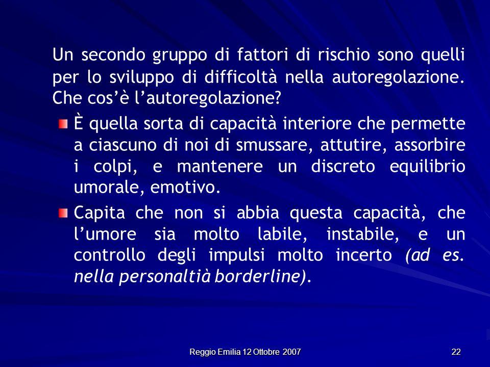 Reggio Emilia 12 Ottobre 2007 22 Un secondo gruppo di fattori di rischio sono quelli per lo sviluppo di difficoltà nella autoregolazione. Che cosè lau
