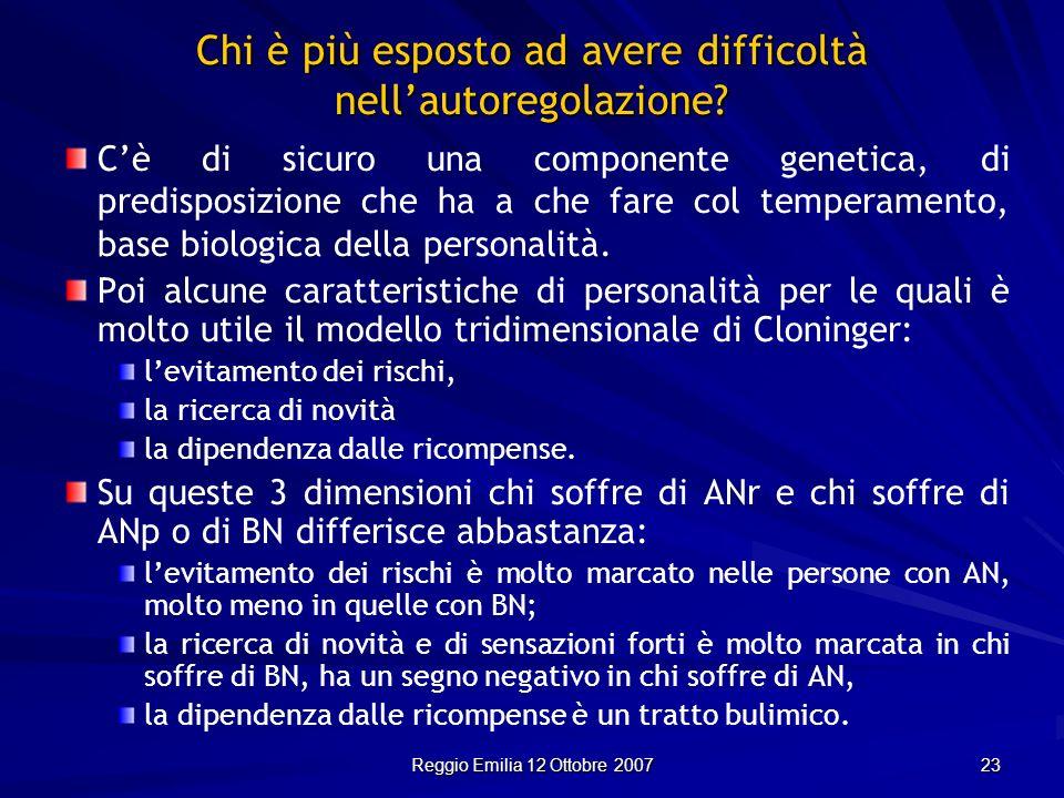 Reggio Emilia 12 Ottobre 2007 23 Cè di sicuro una componente genetica, di predisposizione che ha a che fare col temperamento, base biologica della per
