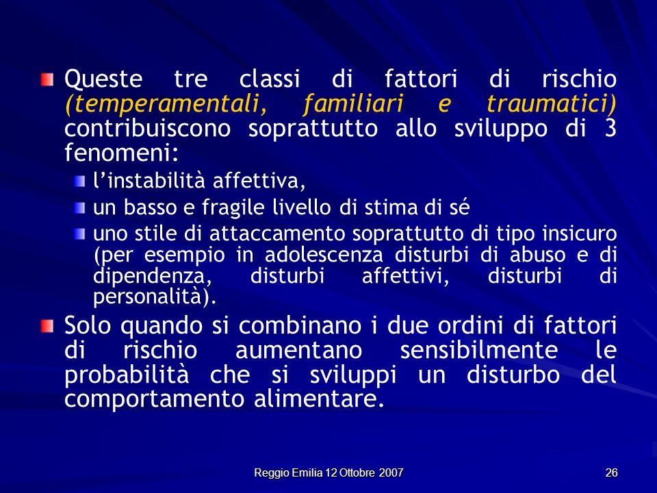 Reggio Emilia 12 Ottobre 2007 26 Queste tre classi di fattori di rischio (temperamentali, familiari e traumatici) contribuiscono soprattutto allo svil
