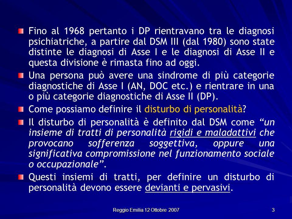 Reggio Emilia 12 Ottobre 2007 3 Fino al 1968 pertanto i DP rientravano tra le diagnosi psichiatriche, a partire dal DSM III (dal 1980) sono state dist