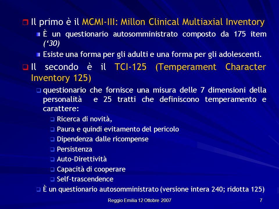 Reggio Emilia 12 Ottobre 2007 7 Il primo è il MCMI-III: Millon Clinical Multiaxial Inventory È un questionario autosomministrato composto da 175 item