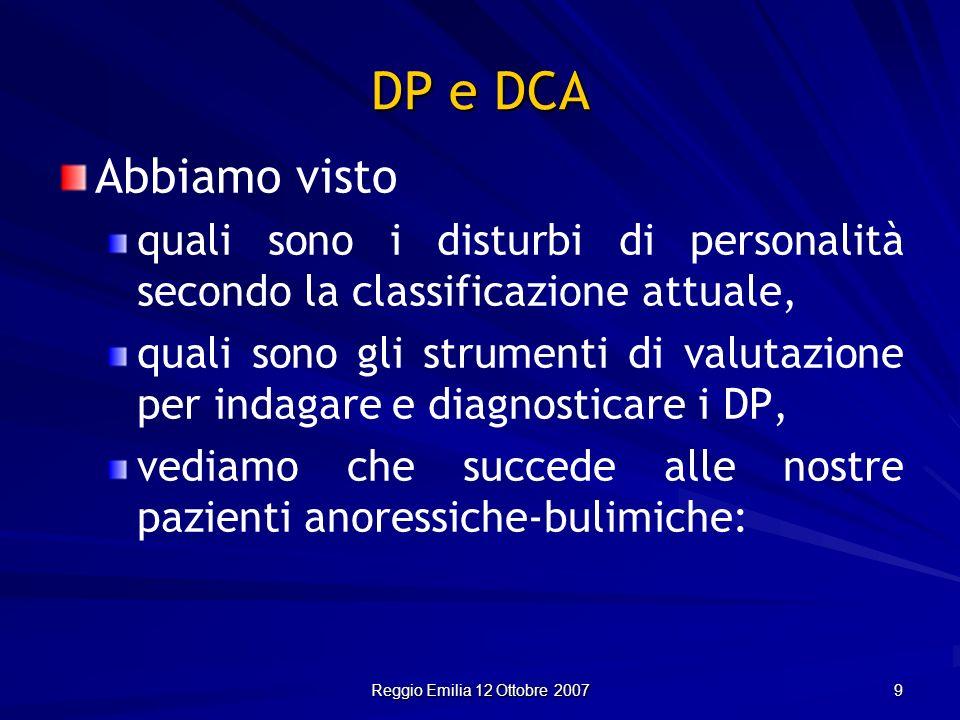 Reggio Emilia 12 Ottobre 2007 9 Abbiamo visto quali sono i disturbi di personalità secondo la classificazione attuale, quali sono gli strumenti di val