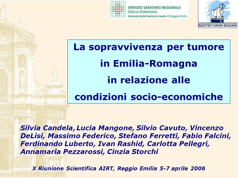 La sopravvivenza per tumore in Emilia-Romagna in relazione alle condizioni socio-economiche Silvia Candela, Lucia Mangone, Silvio Cavuto, Vincenzo DeL