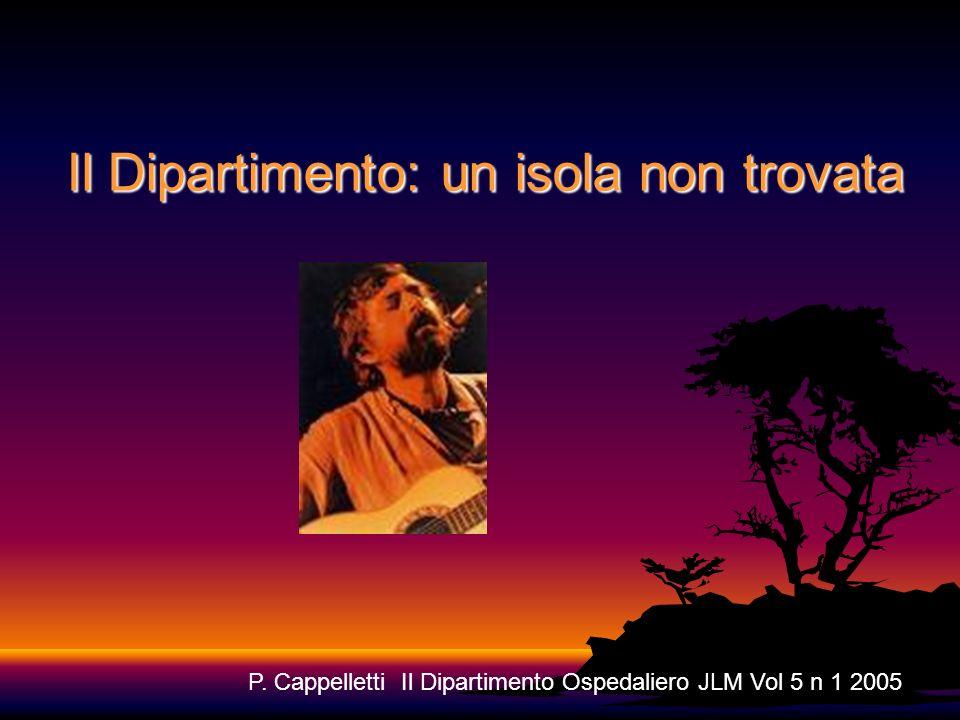 Il Dipartimento: un isola non trovata P. Cappelletti Il Dipartimento Ospedaliero JLM Vol 5 n 1 2005