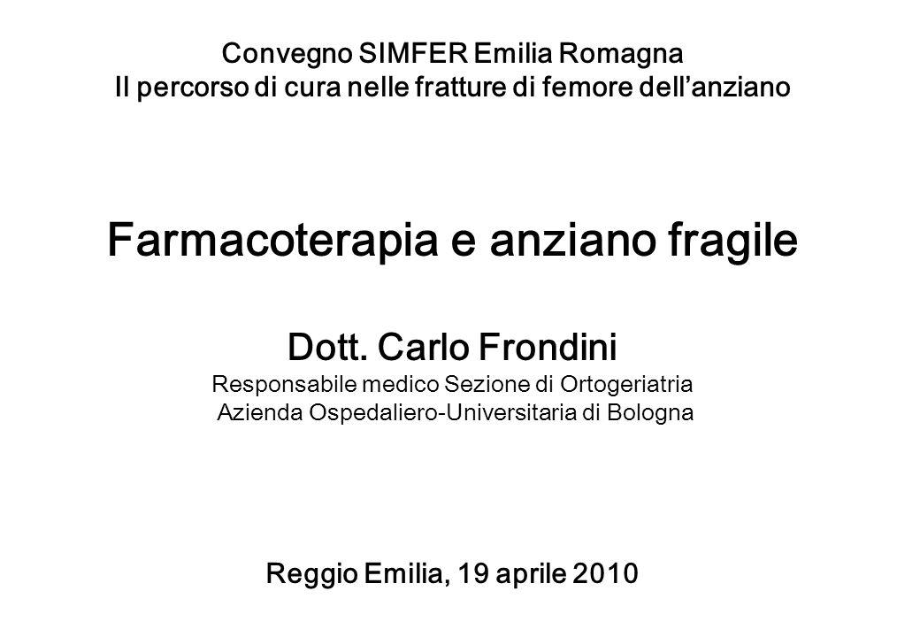 Convegno SIMFER Emilia Romagna Il percorso di cura nelle fratture di femore dellanziano Farmacoterapia e anziano fragile Dott. Carlo Frondini Responsa
