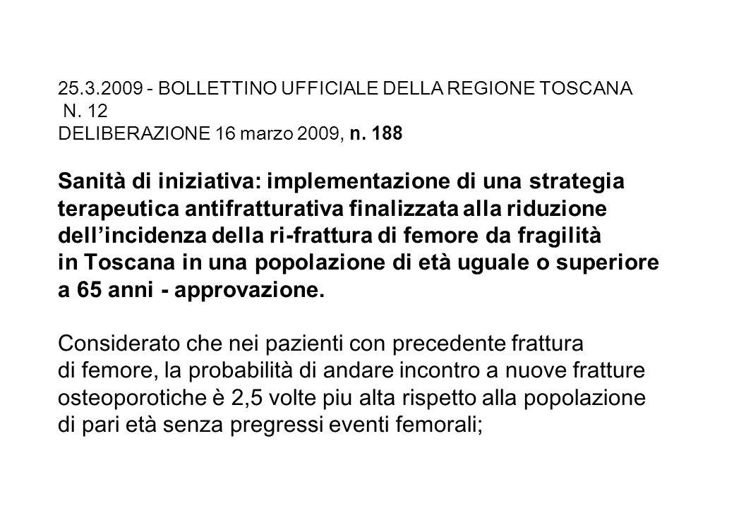 Progetto per la Valutazione delleffetto di una strategia terapeutica antifratturativa finalizzata alla riduzione dellincidenza della ri-frattura di femore da fragilità in Toscana in una popolazione di 65 anni Razionale del progetto I costi complessivi (costi di ricovero, riabilitazione, pensioni di invalidità e costi indiretti) delle fratture di femore nei pazienti di età superiore a 65 anni ammontano in Italia a 1.075 milioni di Euro, considerando una stima di oltre 80 mila fratture di femore.