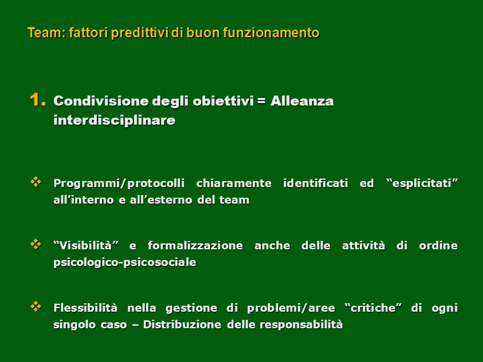 Team: fattori predittivi di buon funzionamento 1. Condivisione degli obiettivi = Alleanza interdisciplinare Programmi/protocolli chiaramente identific