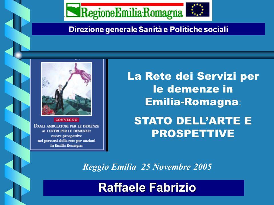 Raffaele Fabrizio Raffaele Fabrizio Reggio Emilia 25 Novembre 2005 Direzione generale Sanità e Politiche sociali La Rete dei Servizi per le demenze in