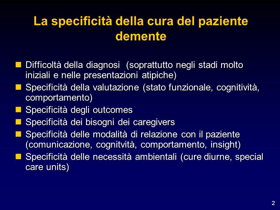 2 La specificità della cura del paziente demente nDifficoltà della diagnosi (soprattutto negli stadi molto iniziali e nelle presentazioni atipiche) nS