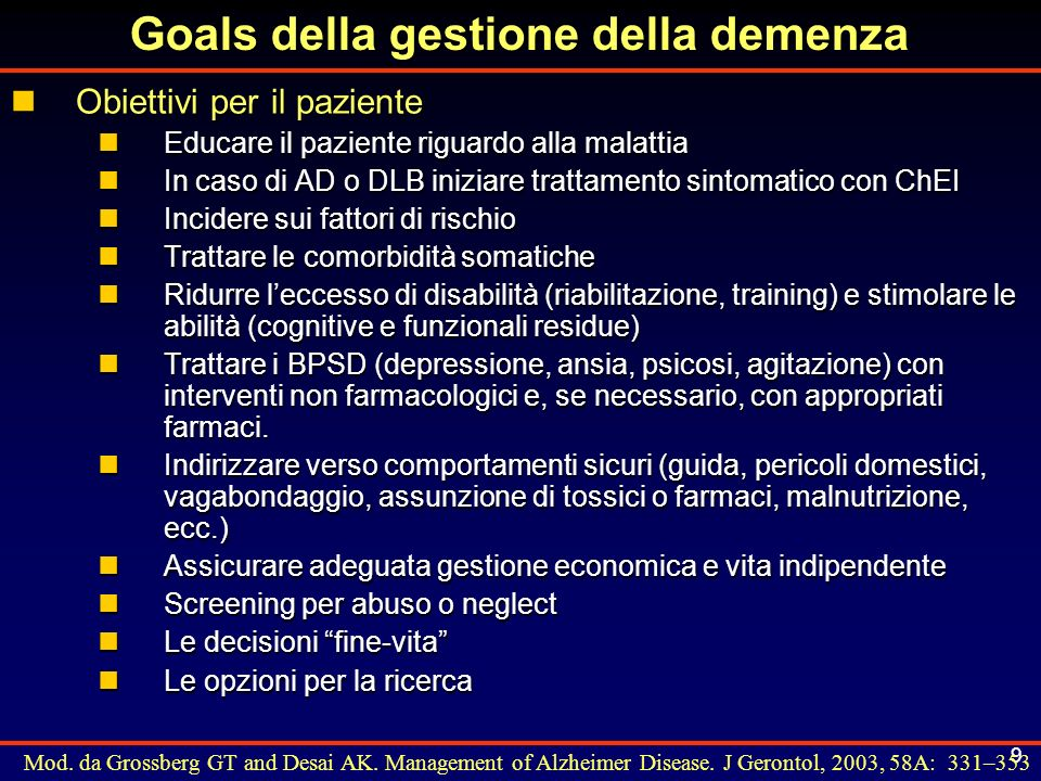 9 Goals della gestione della demenza nObiettivi per il paziente nEducare il paziente riguardo alla malattia nIn caso di AD o DLB iniziare trattamento