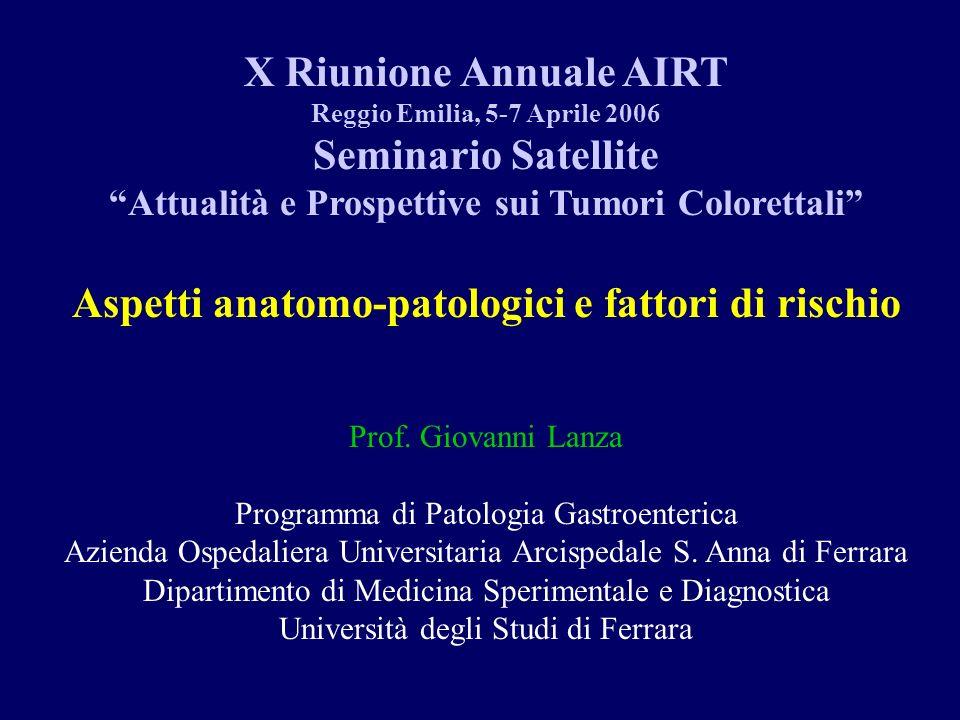 X Riunione Annuale AIRT Reggio Emilia, 5-7 Aprile 2006 Seminario Satellite Attualità e Prospettive sui Tumori Colorettali Aspetti anatomo-patologici e