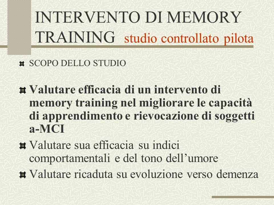INTERVENTO DI MEMORY TRAINING studio controllato pilota SCOPO DELLO STUDIO Valutare efficacia di un intervento di memory training nel migliorare le ca