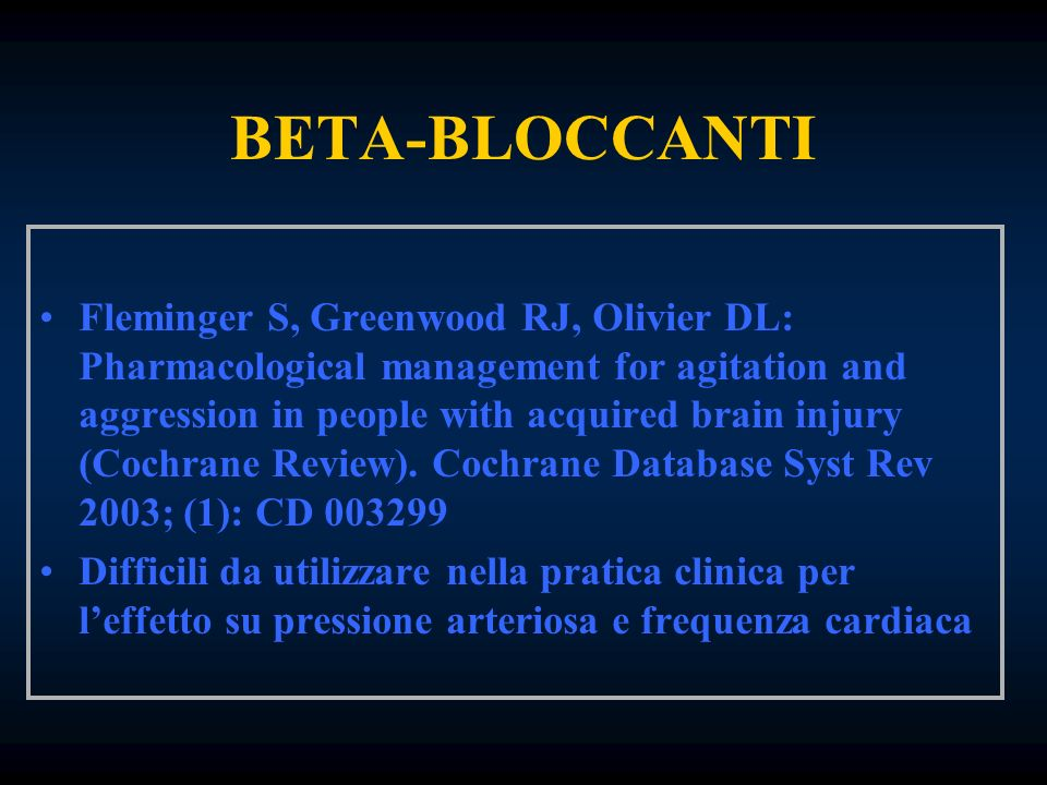 BETA-BLOCCANTI Fleminger S, Greenwood RJ, Olivier DL: Pharmacological management for agitation and aggression in people with acquired brain injury (Co
