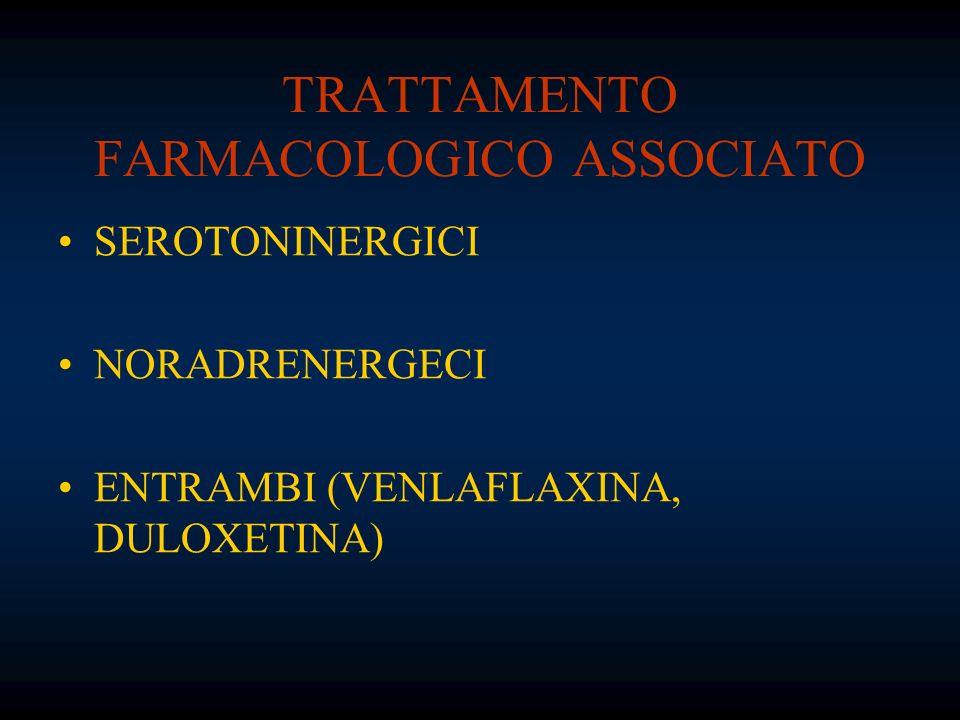 TRATTAMENTO FARMACOLOGICO ASSOCIATO SEROTONINERGICI NORADRENERGECI ENTRAMBI (VENLAFLAXINA, DULOXETINA)