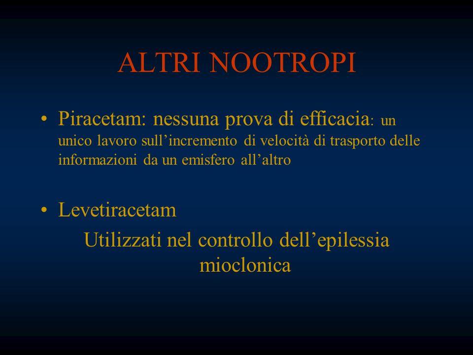 ALTRI NOOTROPI Piracetam: nessuna prova di efficacia : un unico lavoro sullincremento di velocità di trasporto delle informazioni da un emisfero allal