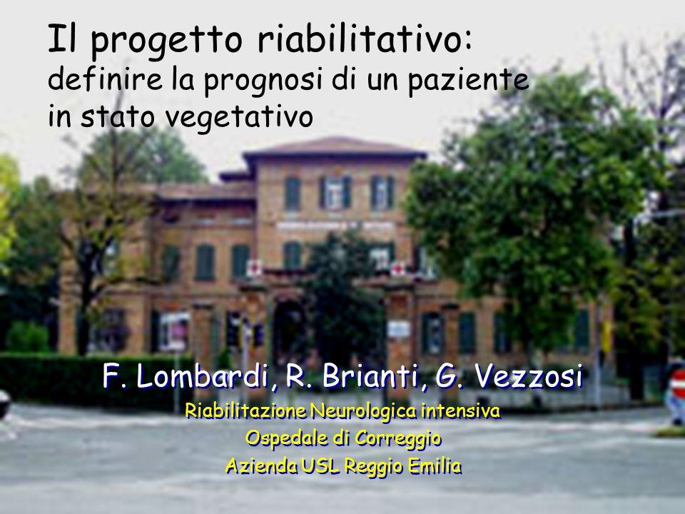Il progetto riabilitativo: definire la prognosi di un paziente in stato vegetativo F. Lombardi, R. Brianti, G. Vezzosi Riabilitazione Neurologica inte