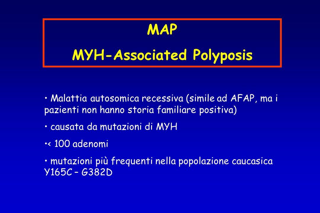 MAP MYH-Associated Polyposis Malattia autosomica recessiva (simile ad AFAP, ma i pazienti non hanno storia familiare positiva) causata da mutazioni di