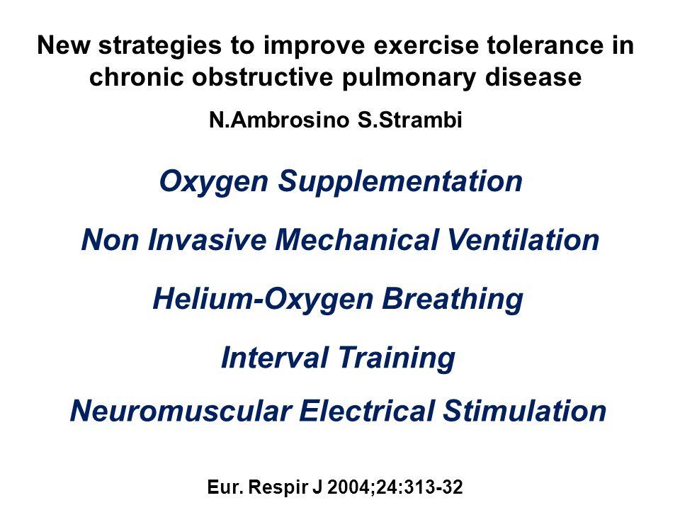 New strategies to improve exercise tolerance in chronic obstructive pulmonary disease N.Ambrosino S.Strambi Eur. Respir J 2004;24:313-32 Oxygen Supple
