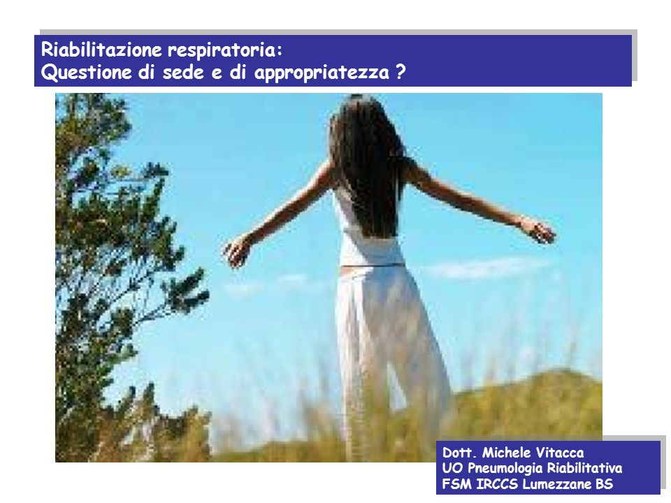 Riabilitazione respiratoria: Questione di sede e di appropriatezza ? Riabilitazione respiratoria: Questione di sede e di appropriatezza ? Dott. Michel