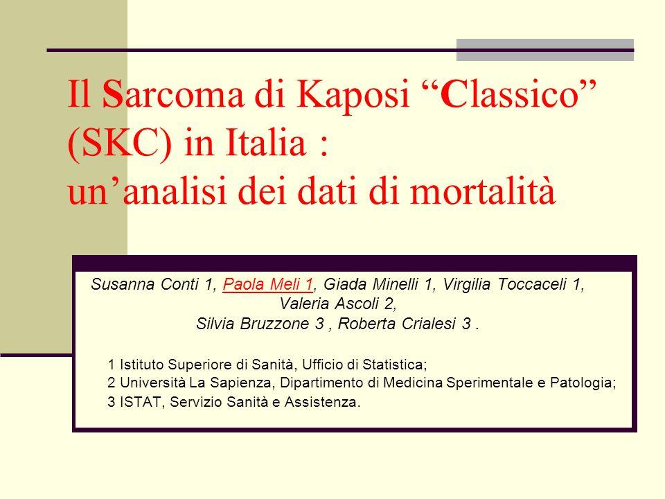 Il Sarcoma di Kaposi Classico (SKC) in Italia : unanalisi dei dati di mortalità Susanna Conti 1, Paola Meli 1, Giada Minelli 1, Virgilia Toccaceli 1,