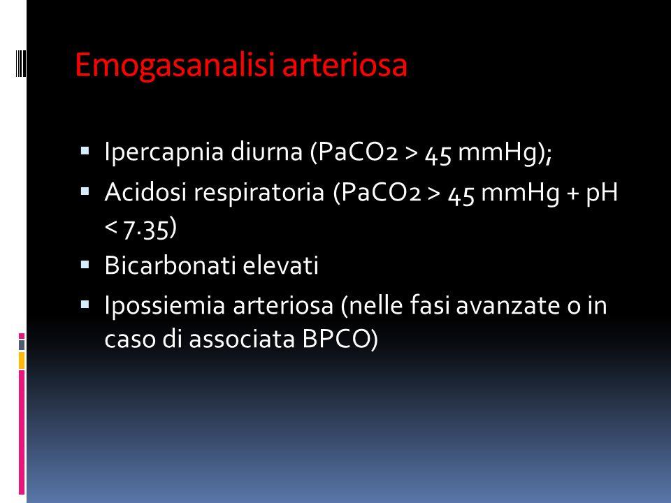 Emogasanalisi arteriosa Ipercapnia diurna (PaCO2 > 45 mmHg); Acidosi respiratoria (PaCO2 > 45 mmHg + pH < 7.35) Bicarbonati elevati Ipossiemia arteriosa (nelle fasi avanzate o in caso di associata BPCO)