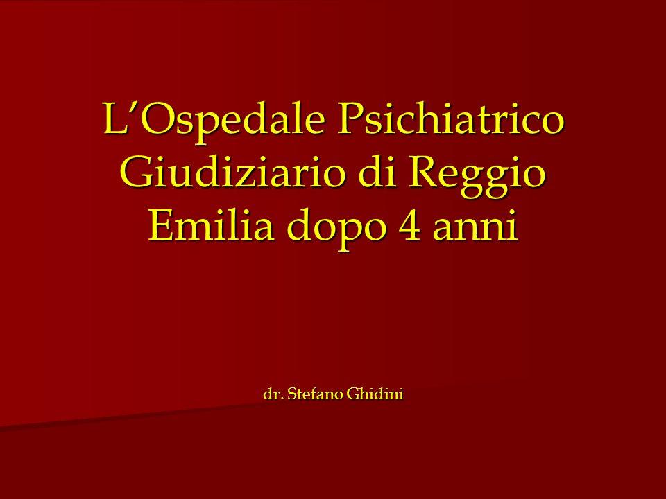 LOspedale Psichiatrico Giudiziario di Reggio Emilia dopo 4 anni dr. Stefano Ghidini