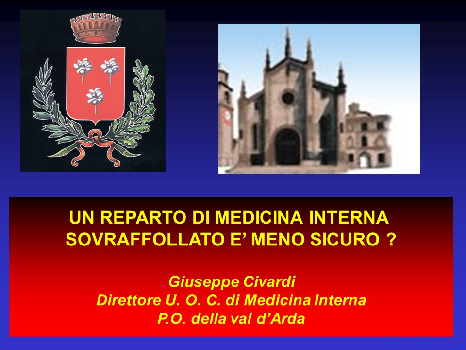 UN REPARTO DI MEDICINA INTERNA SOVRAFFOLLATO E MENO SICURO ? Giuseppe Civardi Direttore U. O. C. di Medicina Interna P.O. della val dArda