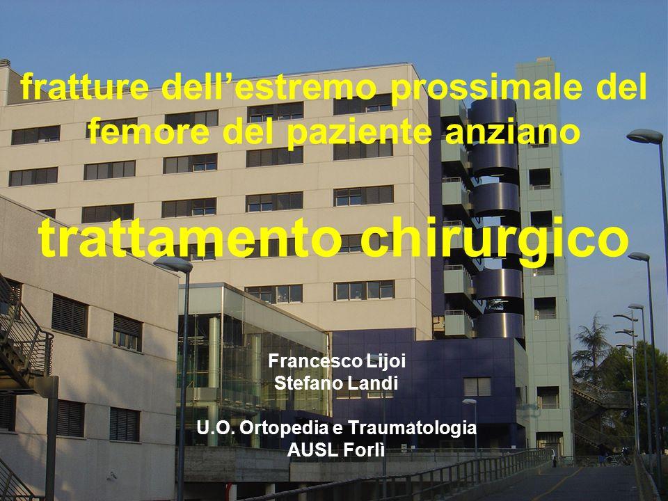 fratture dellestremo prossimale del femore del paziente anziano trattamento chirurgico Francesco Lijoi Stefano Landi U.O. Ortopedia e Traumatologia AU