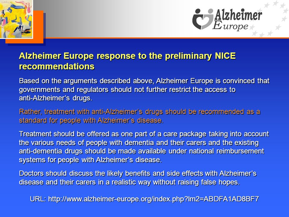URL: http://www.alzheimer-europe.org/index.php?lm2=ABDFA1AD8BF7 Alzheimer Europe response to the preliminary NICE recommendations Based on the argumen
