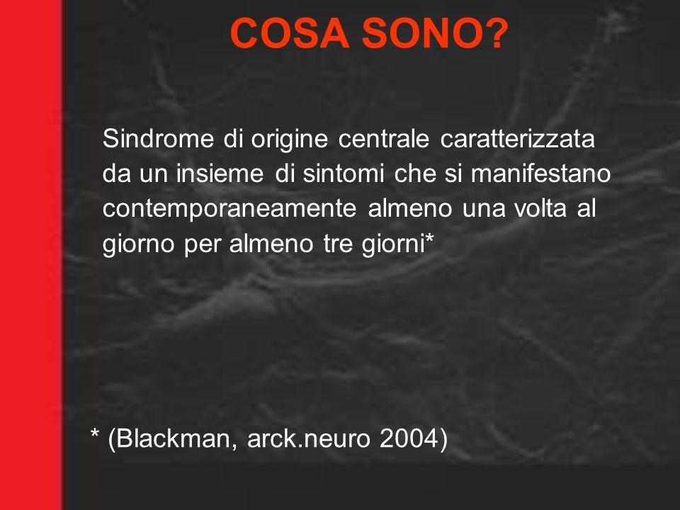 COSA SONO? Sindrome di origine centrale caratterizzata da un insieme di sintomi che si manifestano contemporaneamente almeno una volta al giorno per a
