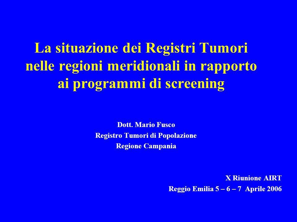 La situazione dei Registri Tumori nelle regioni meridionali in rapporto ai programmi di screening Dott.