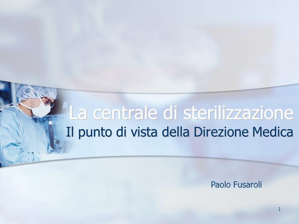 1 La centrale di sterilizzazione Il punto di vista della Direzione Medica Paolo Fusaroli