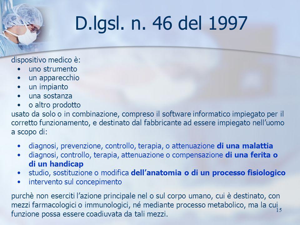 15 D.lgsl. n. 46 del 1997 dispositivo medico è: uno strumento un apparecchio un impianto una sostanza o altro prodotto usato da solo o in combinazione