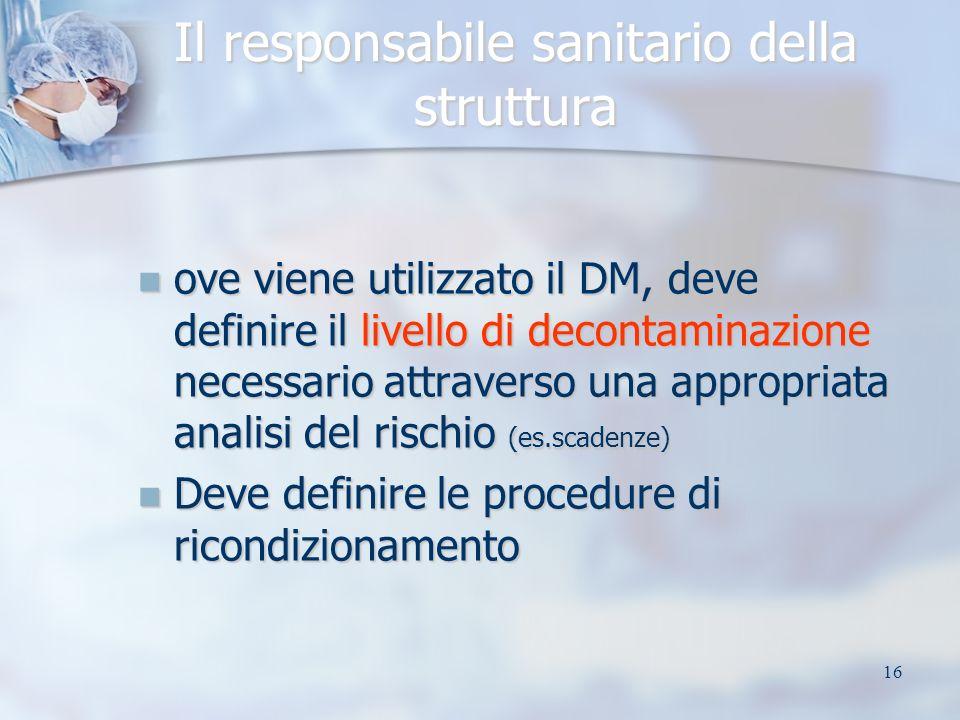 16 Il responsabile sanitario della struttura ove viene utilizzato il DM, deve definire il livello di decontaminazione necessario attraverso una approp