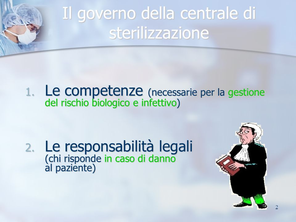 2 Il governo della centrale di sterilizzazione 1. Le competenze (necessarie per la gestione del rischio biologico e infettivo) 2. Le responsabilità le