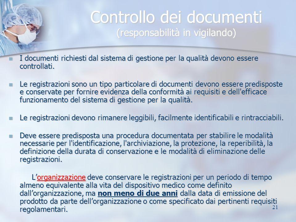 21 Controllo dei documenti (responsabilità in vigilando) I documenti richiesti dal sistema di gestione per la qualità devono essere controllati. I doc