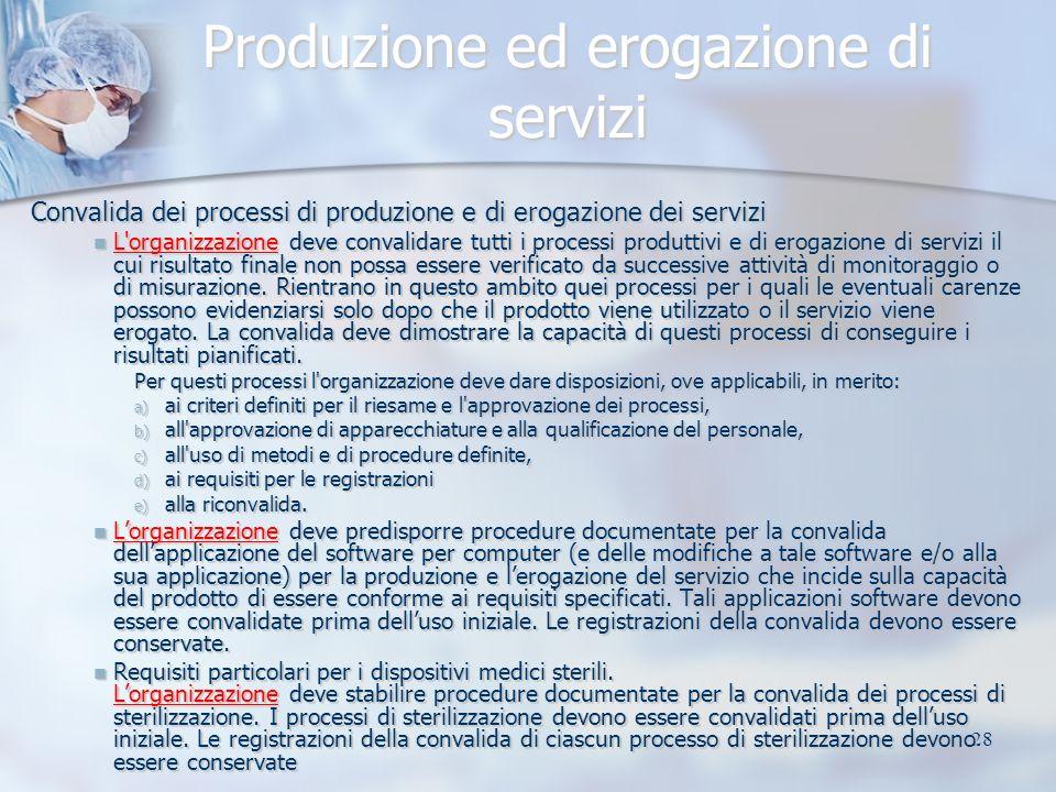 28 Produzione ed erogazione di servizi Convalida dei processi di produzione e di erogazione dei servizi L'organizzazione deve convalidare tutti i proc