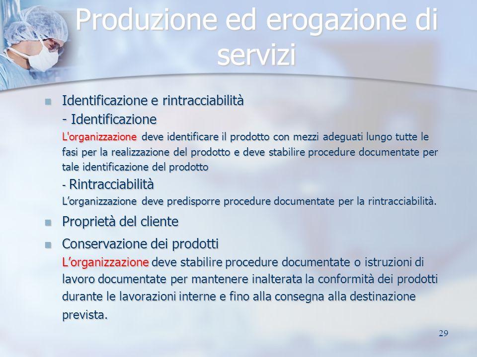 29 Identificazione e rintracciabilità - Identificazione L'organizzazione deve identificare il prodotto con mezzi adeguati lungo tutte le fasi per la r
