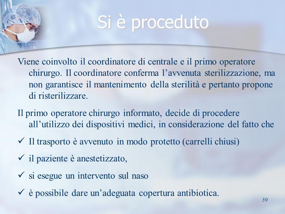 39 Si è proceduto Viene coinvolto il coordinatore di centrale e il primo operatore chirurgo.