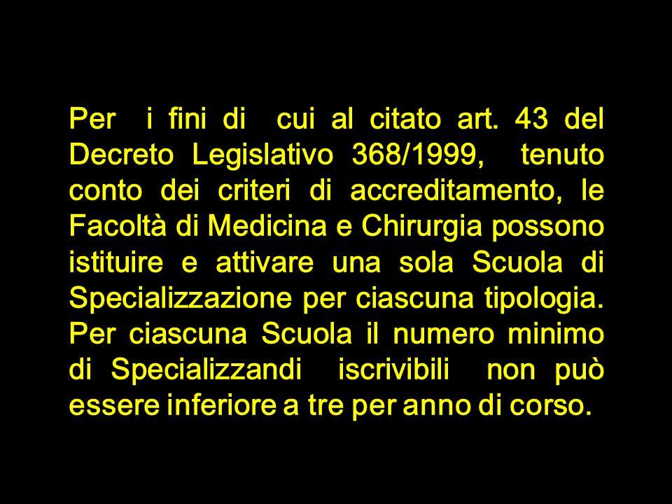 Per i fini di cui al citato art. 43 del Decreto Legislativo 368/1999, tenuto conto dei criteri di accreditamento, le Facoltà di Medicina e Chirurgia p