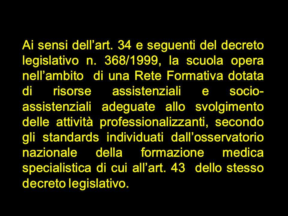 Ai sensi dellart. 34 e seguenti del decreto legislativo n. 368/1999, la scuola opera nellambito di una Rete Formativa dotata di risorse assistenziali