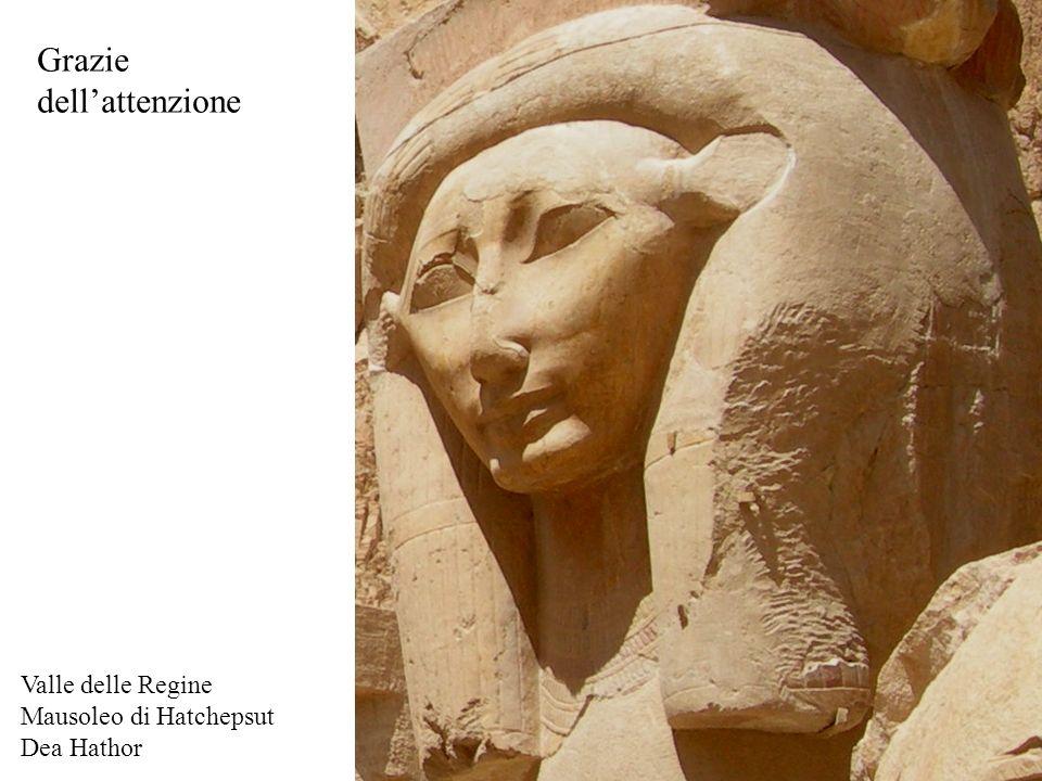 Grazie dellattenzione Valle delle Regine Mausoleo di Hatchepsut Dea Hathor