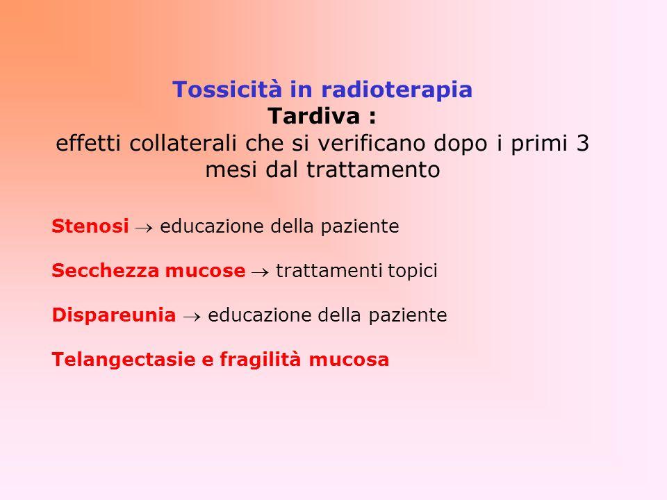 Tossicità in radioterapia Acuta: effetti collaterali che si verificano entro i primi 3 mesi dal trattamento Sintomi uro-genitali cistite (transitoria)