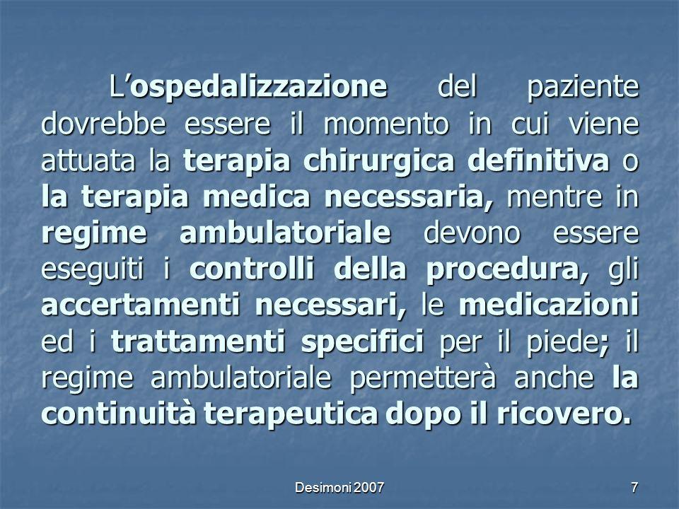 Desimoni 20078 LA CLASSIFICAZIONE PROGNOSTICA DELLE LESIONI ACUTE NON LIMB-THREATENING Lesioni superficiali Lesioni superficiali Assenza di cellulite Assenza di cellulite Assenza di ischemia Assenza di ischemiaLIMB-THREATENING Ulcere profonde (osteomielite) Ulcere profonde (osteomielite) Ulcere superficiali in presenza di ischemia Ulcere superficiali in presenza di ischemia Cellulite perilesionale > 2 cm Cellulite perilesionale > 2 cm Linfangite LinfangiteLIFE-THREATENING Stato settico Stato settico